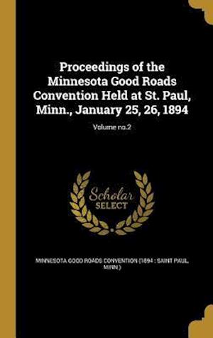 Bog, hardback Proceedings of the Minnesota Good Roads Convention Held at St. Paul, Minn., January 25, 26, 1894; Volume No.2