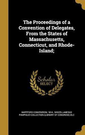 Bog, hardback The Proceedings of a Convention of Delegates, from the States of Massachusetts, Connecticut, and Rhode-Island;