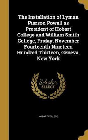 Bog, hardback The Installation of Lyman Pierson Powell as President of Hobart College and William Smith College, Friday, November Fourteenth Nineteen Hundred Thirte