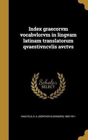 Bog, hardback Index Graecorvm Vocabvlorvm in Lingvam Latinam Translatorum Qvaestivncvlis Avctvs