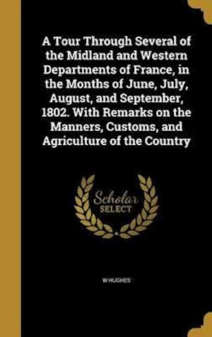Bog, hardback A   Tour Through Several of the Midland and Western Departments of France, in the Months of June, July, August, and September, 1802. with Remarks on t af W. Hughes