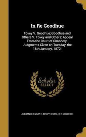 Bog, hardback In Re Goodhue af Alexander Grant, Charles F. Goodhue