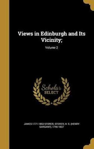 Bog, hardback Views in Edinburgh and Its Vicinity;; Volume 2 af James 1771-1853 Storer
