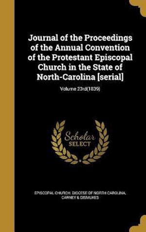 Bog, hardback Journal of the Proceedings of the Annual Convention of the Protestant Episcopal Church in the State of North-Carolina [Serial]; Volume 23rd(1839)
