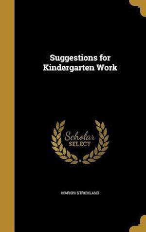 Bog, hardback Suggestions for Kindergarten Work af Marion Strickland