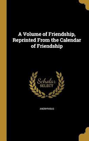 Bog, hardback A Volume of Friendship, Reprinted from the Calendar of Friendship