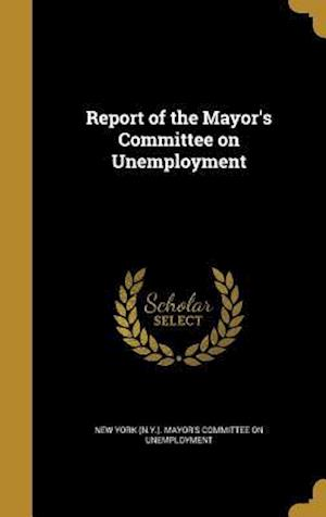 Bog, hardback Report of the Mayor's Committee on Unemployment