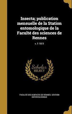 Bog, hardback Insecta; Publication Mensuelle de La Station Entomologique de La Faculte Des Sciences de Rennes; V. 1 1911