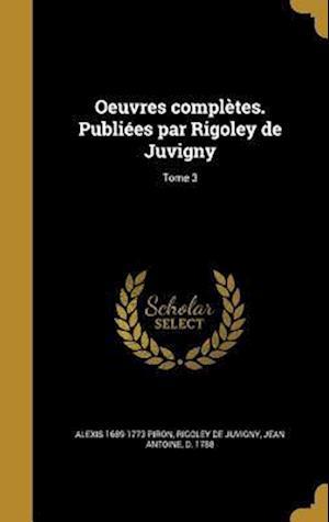 Bog, hardback Oeuvres Completes. Publiees Par Rigoley de Juvigny; Tome 3 af Alexis 1689-1773 Piron