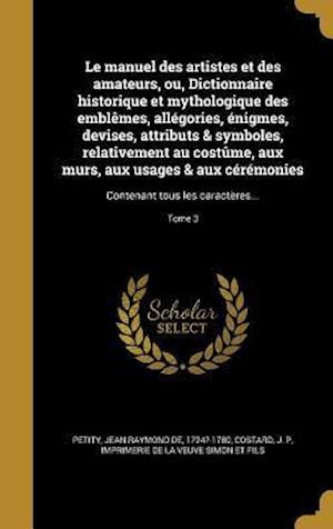 Bog, hardback Le Manuel Des Artistes Et Des Amateurs, Ou, Dictionnaire Historique Et Mythologique Des Emblemes, Allegories, Enigmes, Devises, Attributs & Symboles,