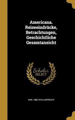 Bog, hardback Americana. Reiseeindrucke, Betrachtungen, Geschichtliche Gesamtansicht af Karl 1856-1915 Lamprecht