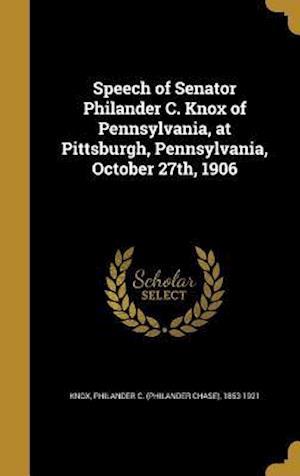 Bog, hardback Speech of Senator Philander C. Knox of Pennsylvania, at Pittsburgh, Pennsylvania, October 27th, 1906