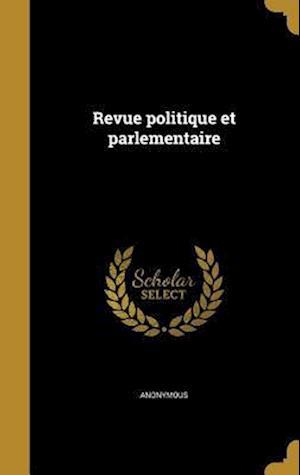 Bog, hardback Revue Politique Et Parlementaire