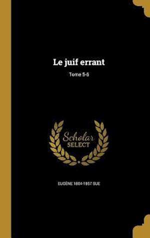 Bog, hardback Le Juif Errant; Tome 5-6 af Eugene 1804-1857 Sue