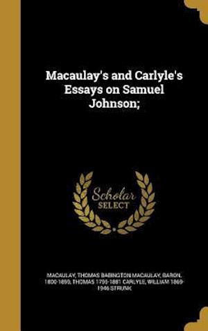 Bog, hardback Macaulay's and Carlyle's Essays on Samuel Johnson; af Thomas 1795-1881 Carlyle, William 1869-1946 Strunk