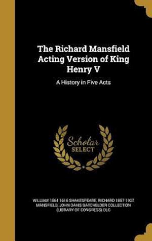 Bog, hardback The Richard Mansfield Acting Version of King Henry V af Richard 1857-1907 Mansfield, William 1564-1616 Shakespeare