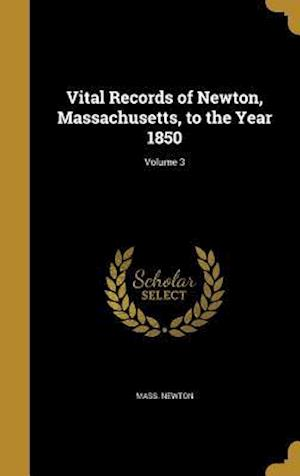 Bog, hardback Vital Records of Newton, Massachusetts, to the Year 1850; Volume 3 af Mass Newton