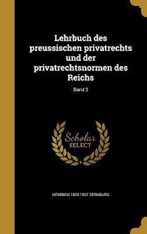 Bog, hardback Lehrbuch Des Preussischen Privatrechts Und Der Privatrechtsnormen Des Reichs; Band 3 af Heinrich 1829-1907 Dernburg