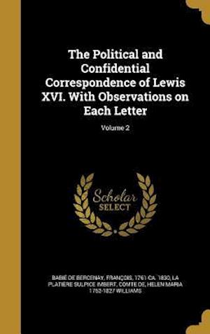 Bog, hardback The Political and Confidential Correspondence of Lewis XVI. with Observations on Each Letter; Volume 2 af Helen Maria 1762-1827 Williams