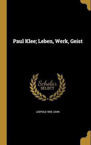 Bog, hardback Paul Klee; Leben, Werk, Geist af Leopold 1890- Zahn