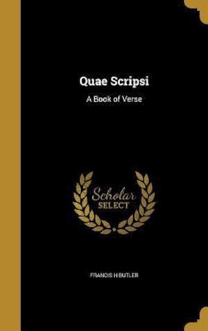 Bog, hardback Quae Scripsi af Francis H. Butler