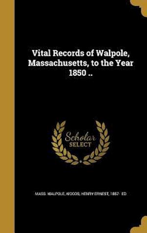 Bog, hardback Vital Records of Walpole, Massachusetts, to the Year 1850 .. af Mass Walpole