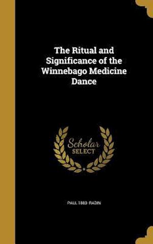 Bog, hardback The Ritual and Significance of the Winnebago Medicine Dance af Paul 1883- Radin
