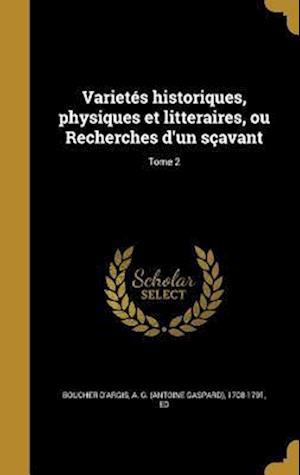 Bog, hardback Varietes Historiques, Physiques Et Litteraires, Ou Recherches D'Un Scavant; Tome 2
