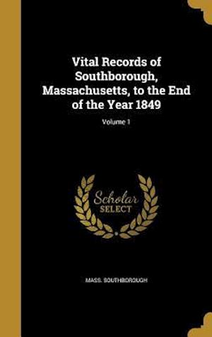 Bog, hardback Vital Records of Southborough, Massachusetts, to the End of the Year 1849; Volume 1 af Mass Southborough