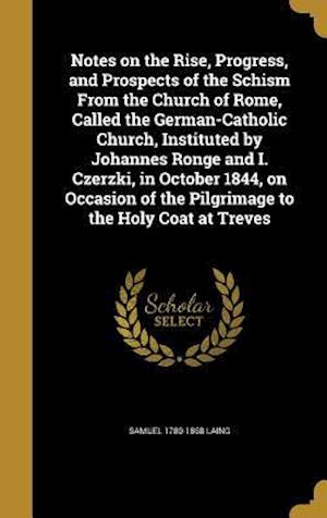 Bog, hardback Notes on the Rise, Progress, and Prospects of the Schism from the Church of Rome, Called the German-Catholic Church, Instituted by Johannes Ronge and af Samuel 1780-1868 Laing