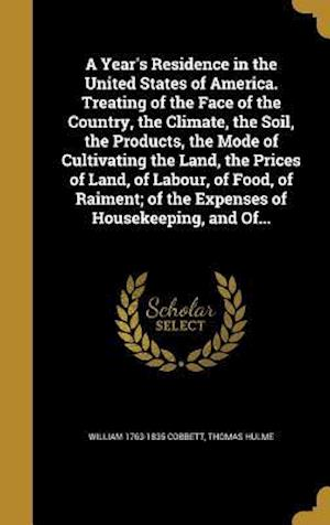 Bog, hardback A   Year's Residence in the United States of America. Treating of the Face of the Country, the Climate, the Soil, the Products, the Mode of Cultivatin af William 1763-1835 Cobbett, Thomas Hulme