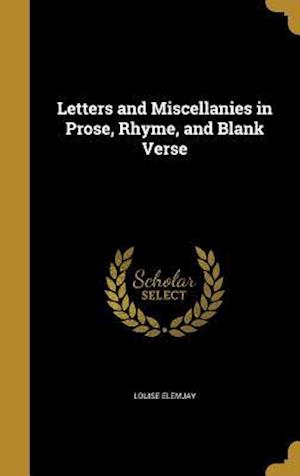Bog, hardback Letters and Miscellanies in Prose, Rhyme, and Blank Verse af Louise Elemjay