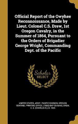 Bog, hardback Official Report of the Owyhee Reconnoissance, Made by Lieut. Colonel C.S. Drew, 1st Oregon Cavalry, in the Summer of 1864, Pursuant to the Orders of B