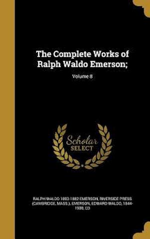 Bog, hardback The Complete Works of Ralph Waldo Emerson;; Volume 8 af Ralph Waldo 1803-1882 Emerson