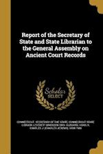 Report of the Secretary of State and State Librarian to the General Assembly on Ancient Court Records af Leverett Marsden 1849- Hubbard