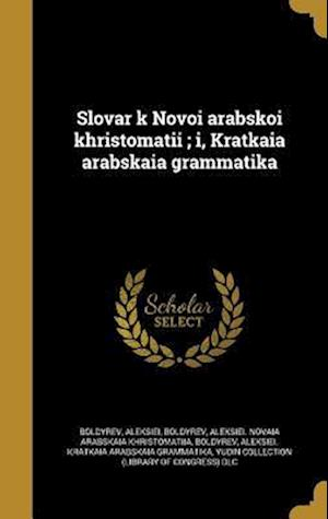 Bog, hardback Slovar K Novoi Arabskoi Khristomati I; I, Kratkai a Arabskai a Grammatika