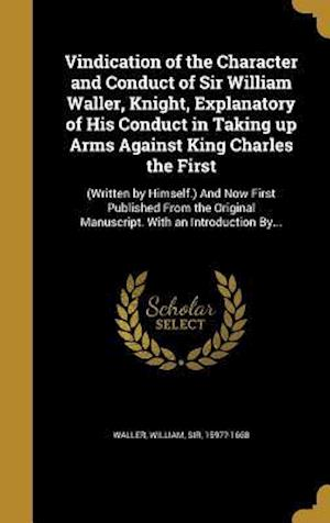 Bog, hardback Vindication of the Character and Conduct of Sir William Waller, Knight, Explanatory of His Conduct in Taking Up Arms Against King Charles the First