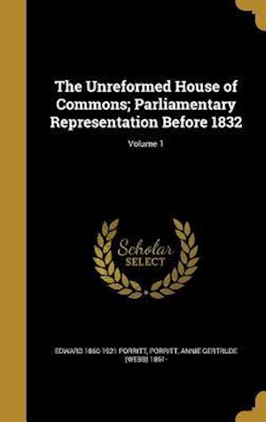 Bog, hardback The Unreformed House of Commons; Parliamentary Representation Before 1832; Volume 1 af Edward 1860-1921 Porritt
