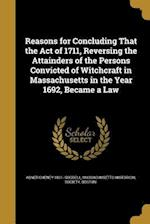 Reasons for Concluding That the Act of 1711, Reversing the Attainders of the Persons Convicted of Witchcraft in Massachusetts in the Year 1692, Became af Abner Cheney 1831- Goddell