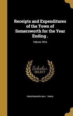 Bog, hardback Receipts and Expenditures of the Town of Somersworth for the Year Ending .; Volume 1916