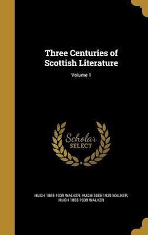 Bog, hardback Three Centuries of Scottish Literature; Volume 1 af Hugh 1855-1939 Walker