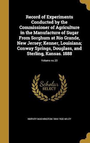 Bog, hardback Record of Experiments Conducted by the Commissioner of Agriculture in the Manufacture of Sugar from Sorghum at Rio Grande, New Jersey; Kenner, Louisia af Harvey Washington 1844-1930 Wiley