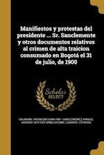 Manifiestos y Protestas del Presidente ... Sr. Sanclemente y Otros Documentos Relativos Al Crimen de Alta Traicion Consumado En Bogota El 31 de Julio,