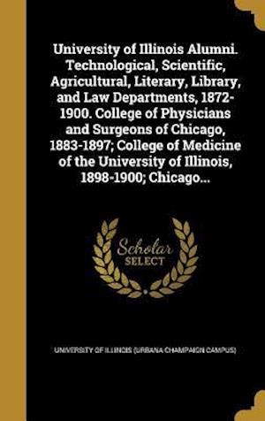 Bog, hardback University of Illinois Alumni. Technological, Scientific, Agricultural, Literary, Library, and Law Departments, 1872-1900. College of Physicians and S