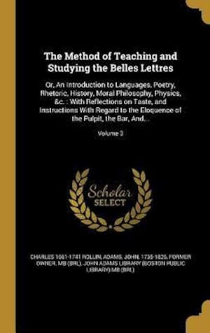 Bog, hardback The Method of Teaching and Studying the Belles Lettres af Charles 1661-1741 Rollin