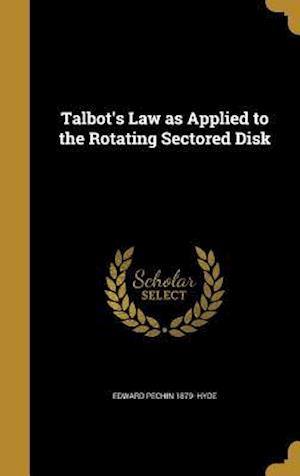 Bog, hardback Talbot's Law as Applied to the Rotating Sectored Disk af Edward Pechin 1879- Hyde