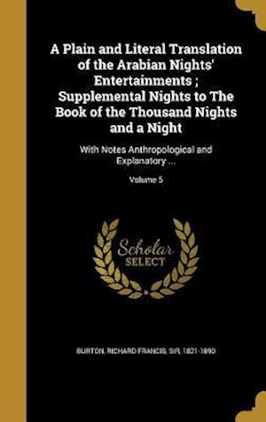Bog, hardback A Plain and Literal Translation of the Arabian Nights' Entertainments; Supplemental Nights to the Book of the Thousand Nights and a Night