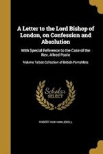 A Letter to the Lord Bishop of London, on Confession and Absolution af Robert 1808-1888 Liddell