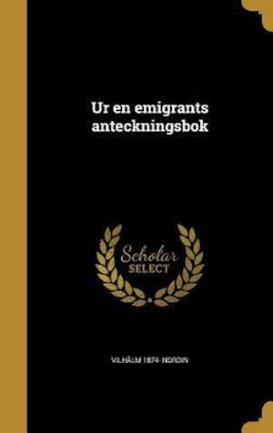 Bog, hardback Ur En Emigrants Anteckningsbok af Vilhalm 1874- Nordin