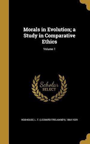 Bog, hardback Morals in Evolution; A Study in Comparative Ethics; Volume 1